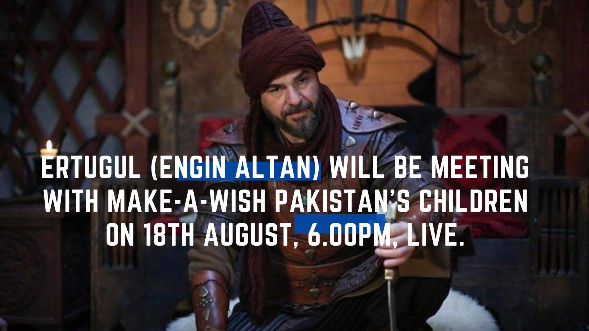 Engin Altan Düzyatan Make a Wish Pakistan ile 3 hasta çocuğun dileğini gerçekleştirecek